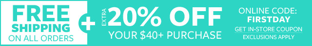 Free Shipping on All Orders + Extra 20% Off Your $40+ Purchase Code: FIRSTDAY *Exclusions Apply