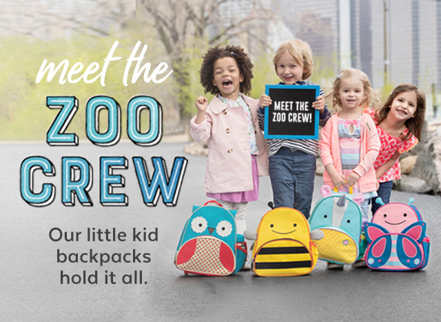 meet the ZOO CREW Our little kid backpacks hold it all.