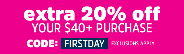 extra 20% off your $40+ purchase | code: FIRSTDAY | EXCLUSIONS APPLY