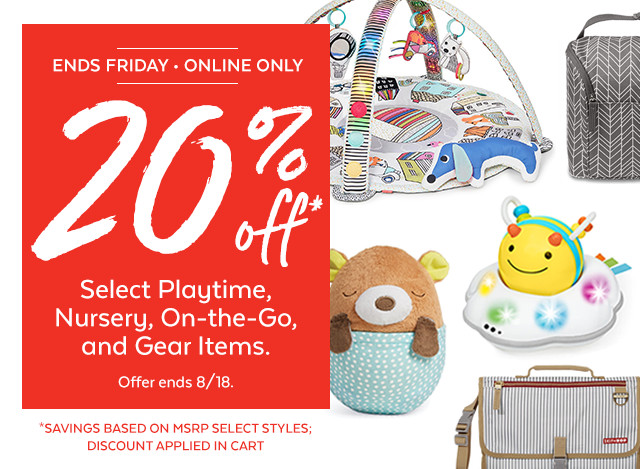 Ends Friday - Online Only | 20% Off select playtime, nursery, on-the-go, and gear items. Offer ends 8/18. Savings based on msrp select styles; discount applied in cart