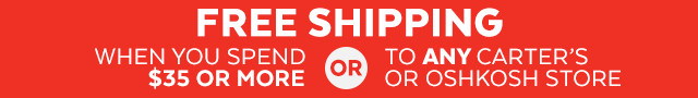 free shipping WHEN YOU SPEND $35+ or WHEN YOU ship to any carter's or oshkosh store