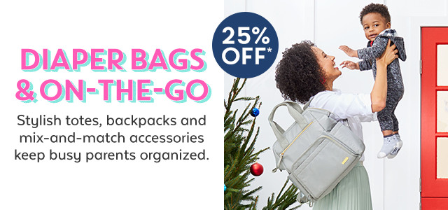 25% off Diaper Bags & on-the-go | stylish totes, backpacks and mix-and-match accessories keep busy parents organized.