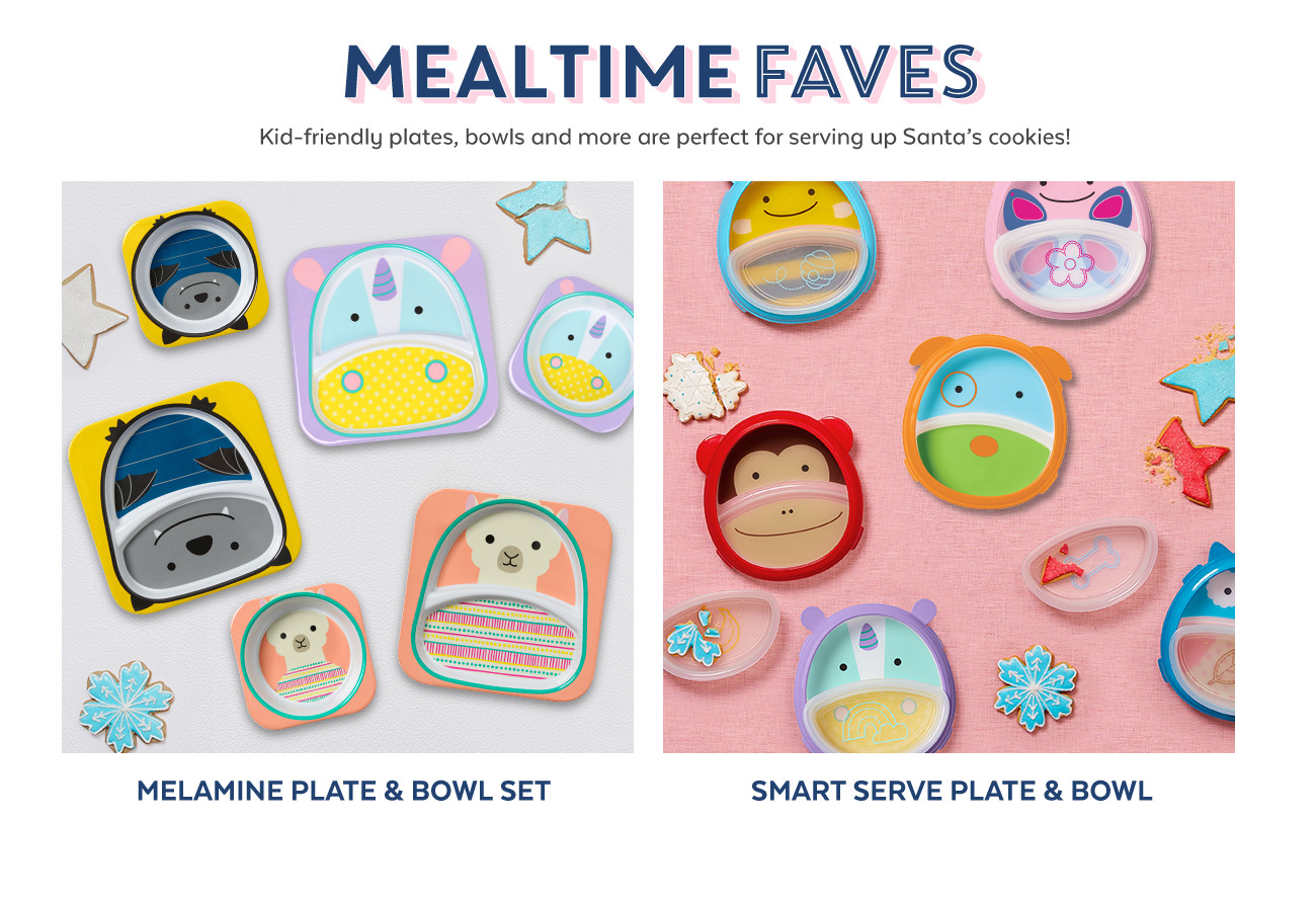 Mealtime faves   kid-friendly plates, bowls and more are perfect for serving up Santa's cookies!   Melamine plate & bowl set   smart serve plate & bowl set