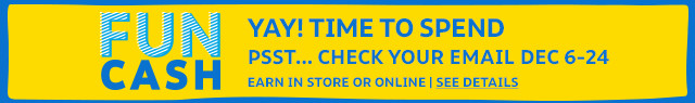 funcash |yay! time to spend | psst...check your email | now through december 24 | in store or online | see details