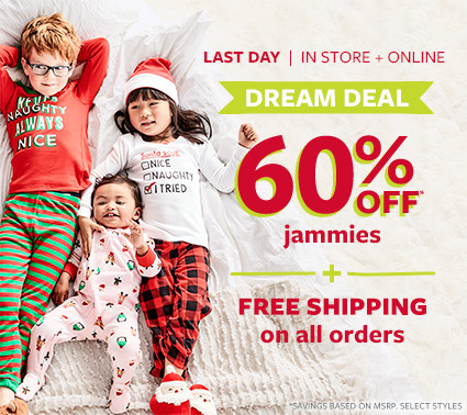 last day | in store and online | dream deal | 60% off msrp jammies + free shipping on all orders