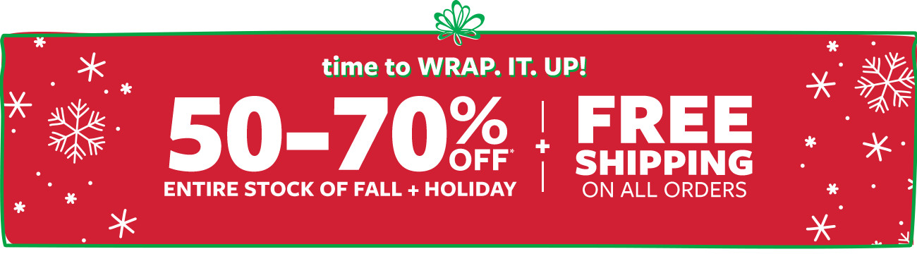 time to wrap it up! 50-70% off msrp entire stock of fall + holiday + free shipping on all orders