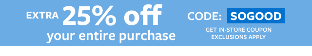 extra 25% off your entire purchase! code: SOGOOD