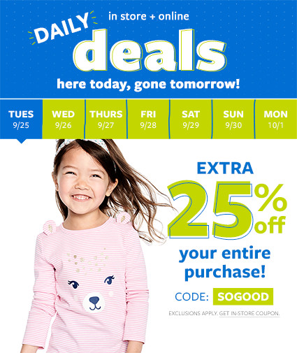 daily deals   in store + online   here today, gone tomorrow! extra 25% off your entire purchase! code: SOGOOD