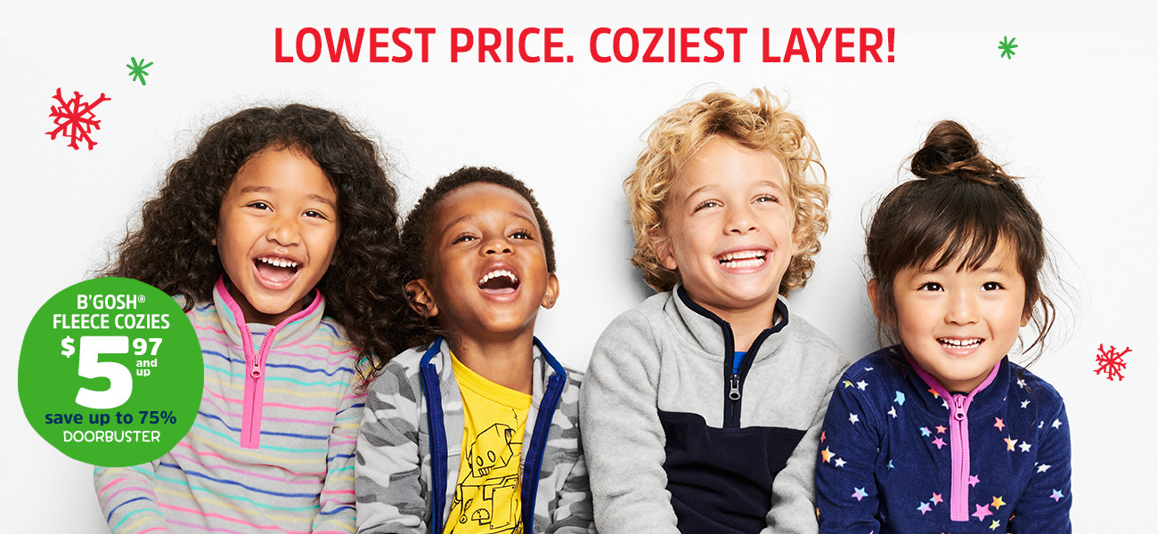 LOWEST PRICE, COZIEST LAYER! | B'GOSH® FLEECE COZIES $5.97 and up | save up to 75% | DOORBUSTER