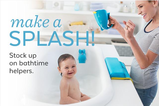 make a splash Stock up on bathtime helpers.
