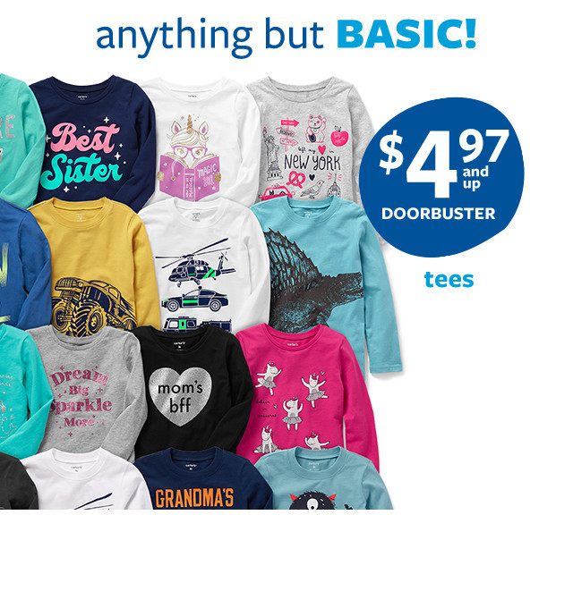 anything but basic! $4.97 and up doorbuster tees