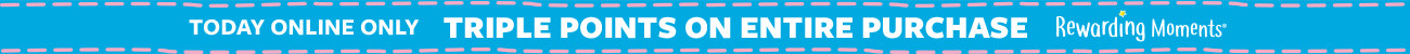 today online only   triple points on entire purchase   rewarding moments