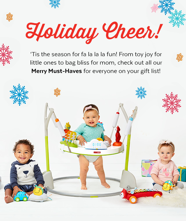 Holiday Cheer! Tis the season for fa la la la fun! From toy for little ones to bag bliss for mom, check out all our Merry Must-Haves for everyone on your gift list!