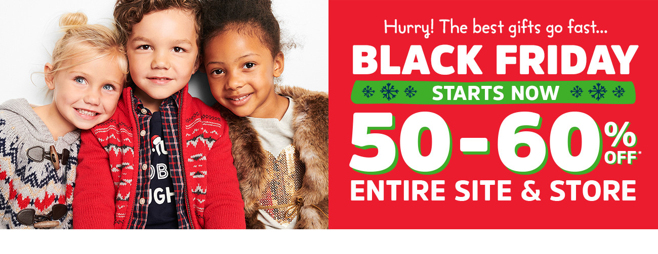 Hurry! Get the first pick of gifts... BLACK FRIDAY | SAVE NOW | 50-60% OFF* ENTIRE SITE & STORE
