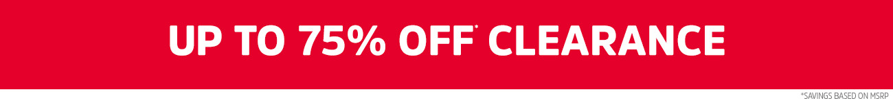 UP TO 75% OFF* CLEARANCE | *SAVINGS BASED ON MSRP.