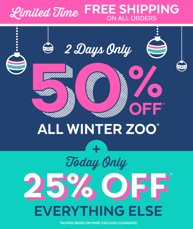 2 days Only 50% off all winter zoo | today only 25% off everything else