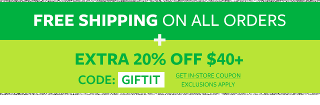 free shipping on all orders + 20% off $40+ purchase code:GIFTIT