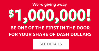 We're giving away $1,000,000 be one of the first in the door for your share of dash dollars   See details