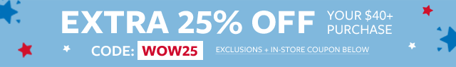 extra 25% off $40+   code: WOW25   get in store coupon   exclusions apply