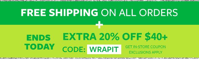 free shipping on all orders + ends today! extra 20% off $40+ code: WRAPIT
