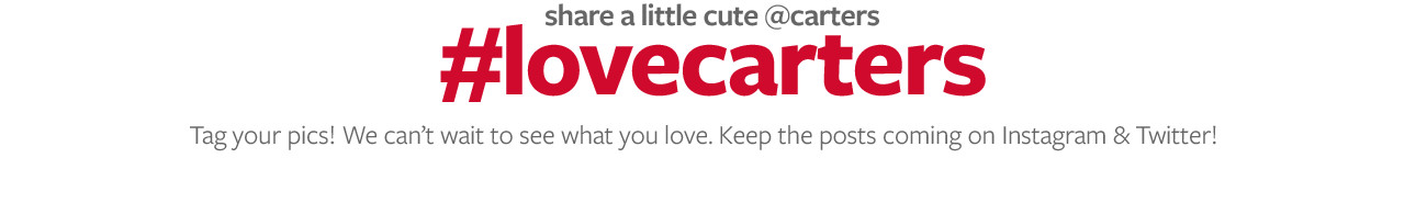 share a little cute@carters | #lovecarters | Tag your pics! We can't wait to see what you love. Keep the posts coming on Instagram and Twitter!